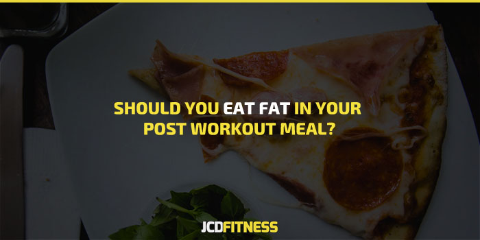 Should You Eat Fat In Your Post Workout Meal
