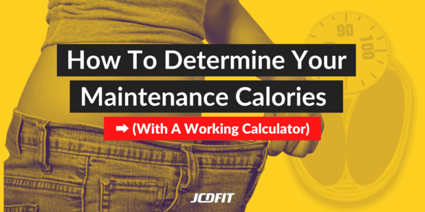 How To Determine Your Maintenance Calories (With A Working Calculator)